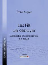 Les Fils de Giboyer: Comédie en cinq actes, en prose