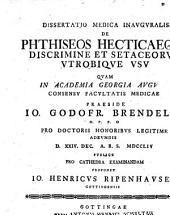 Dissertatio medica inauguralis de phthiseos hecticaeque discrimine et setaceorum utrobique usu