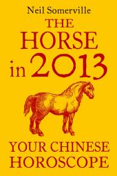 The Horse in 2013: Your Chinese Horoscope