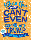 When You Just Can T Even Coping With Trump Coloring Book Book PDF