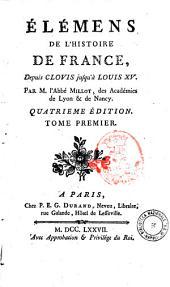 Elémens de l'histoire de France, depuis Clovis jusqu'à Louis 15. Par M. l'abbé Millot, des Académies de Lyon et Nancy. ... Tome premier [-troisieme]: Volume1