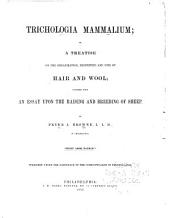 Trichologia mammalium, or, A treatise on the organization, properties and uses of hair and wool: together with an essay upon the raising and breeding of sheep