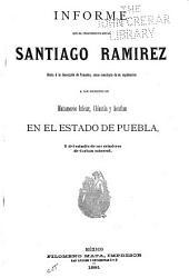 Informe que el ingeniero de minas Santiago Ramírez rinde á la Secretaría de Fomento, como resultado de su exploración á los distritos de Matamoras Inzúcar, Chiautla y Acatlan en el estado de Puebla, y del estadio de sus criaderos de carbon mineral