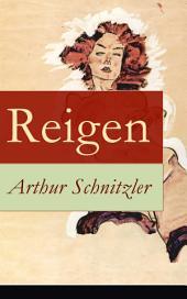 Reigen - Vollständige Ausgabe: Zehn Dialoge (Ein erotisches Schauspiel)