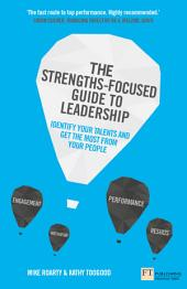 The Strengths-Focused Guide to Leadership: Identify Your Talents and Get the Most From Your Team