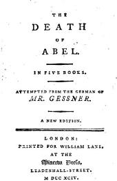 The Death of Abel. In Five Books. Attempted from the German of Mr. Gessner