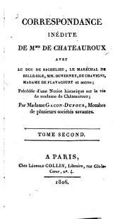 Correspondance inédite de Mme. de Châteauroux avec le Duc de Richelieu, le Maréchal de Belle-Isle, MM. Duverney, de Chavigny, Madame de Flavacourt, et autres: précédée d'une notice historique sur la vie de Madame de Châteauroux, Volume2
