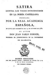 Sátira contra los visios introducidos en la poesía castellana: premiada por la Real Academia Española, en junta que celebró el dia 15 de octubre de 1782