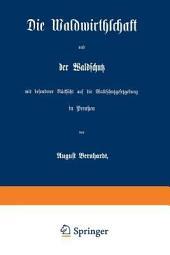 Die Waldwirthschaft und der Waldschutz: mit besonderer Rücksicht auf die Waldschutzgesetzgebung in Preussen
