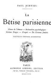 La bêtise parisienne: Choses de l'amour. Insinuations psychologiques. Curieux usages. Croquis. Du costume féminin