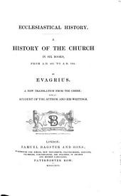 Ecclesiastical history. A history of the Church ... from A. D. 431 to A. D. 594, tr. with an account of the author and his writings [by E. Walford].