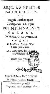 Abb. Jo. Baptistæ Pacichellii ... De tintinnabulo Nolano lucubratio autumnalis in qua d. Paulini, & cujuslibet sacro-profanum Aes Campanum juridice, ac philologice. Indice cum gemino