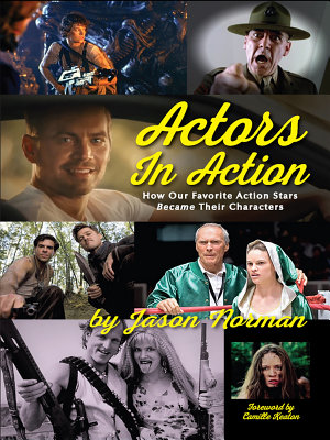Actors in Action  How Our Favorite Action Stars Became Their Characters PDF