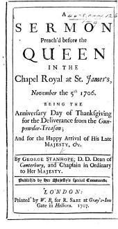 A Sermon on Deut. iv. 7, 8, 9 preach'd before the Queen ... November the fifth, 1706, etc