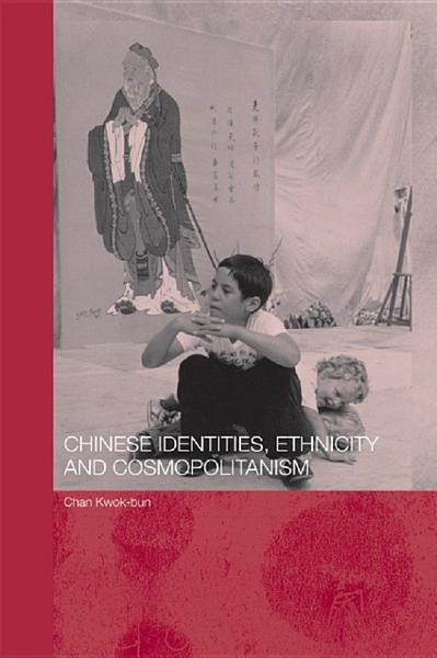 Chinese Identities  Ethnicity and Cosmopolitanism PDF