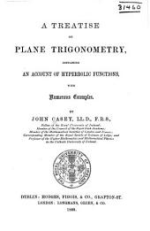 A Treatise on Plane Trigonometry, Containing an Account of Hyperbolic Functions: With Numerous Examples