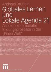 """Globales Lernen und Lokale Agenda 21: Aspekte kommunaler Bildungsprozesse in der """"Einen Welt"""""""