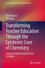 Transforming Teacher Education Through the Epistemic Core of Chemistry PDF