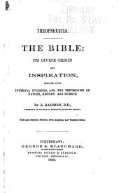 Theopneustia: The Bible: Its Divine Origin and Inspiration, Deduced from Internal Evidence, and the Testimonies of Nature, History and Science