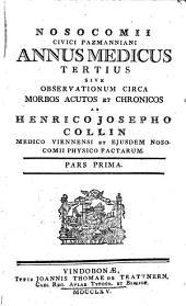 Nosocomii Civici Pazmanniani Annus Medicus Tertius Sive Observationes Circa Morbos Acutos Et Chronicos Factae: Pars Prima, Volume 1