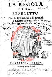 La Regola di San Benedetto. Con le Costitutioni delli Eremiti di S.Romoaldo dell'ordine Camaldolese