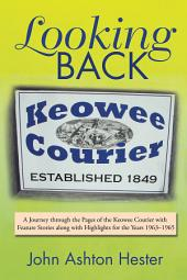 Looking Back: A Journey Through the Pages of the Keowee Courier with Feature Stories Along with Highlights for the Years 1963–1965