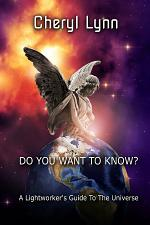 Do You Want To Know? - A Lightworker's Guide to The Universe