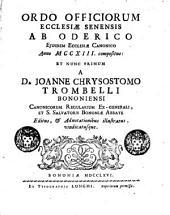 Ordo officiorum ecclesiæ Senensis ab Oderico ejusdem ecclesiæ canonico anno 1213. compositus. Et nunc primum a D. Joanne Chrysostomo Trombelli Bononiensi ... Editus, & adnotationibus illustratus, vindicatusque