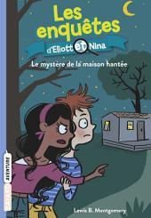 Les enquêtes d'Eliott et Nina, T03: Le mystère de la maison hantée