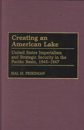 Creating an American Lake: United States Imperialism and Strategic Security in the Pacific Basin, 1945-1947