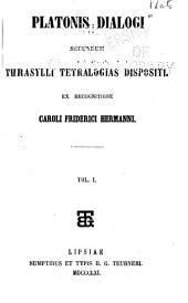 Platonis Dialogi secundum Thrasylli tetralogias dispositi: Volume 1