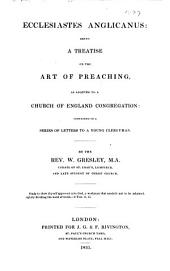 Ecclesiastes anglicanus: being a treatise on the art of preaching, as adapted to a Church of England congregation : contained in a series of letters to a young clergyman