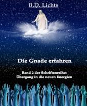 Die Gnade erfahren (Übergang in die neuen Energien II)