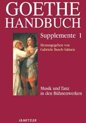 Goethe-Handbuch Supplemente: Band 1: Musik und Tanz in den Bühnenwerken
