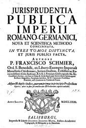 Jurisprudentia publica Imperii Romano-Germanici: nova et scientifica methodo concinnata ; in tres tomos distincta, et juris publici facta, Volume 3