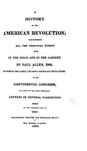 A History of the American Revolution: Comprehending All the Principal Events Both in the Field and in the Cabinet