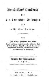 Literärisches Handbuch für die baierische Geschichte und alle ihre Zweige: Literatur der Staatsgeschichte ; Theil 1. 2 ,1