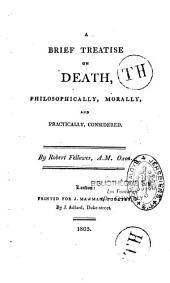 A brief treatise on death philosophically, morally and practically considered