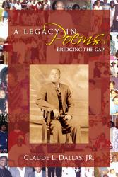 A Legacy In Poems Bridging The Gap Book PDF