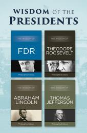 Wisdom of the Presidents: The Wisdom of FDR, The Wisdom of Theodore Roosevelt, The Wisdom of Abraham Lincoln, and The Wisdom of Thomas Jefferson