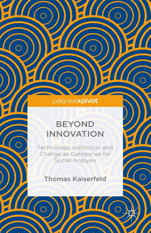 Beyond Innovation: Technology, Institution and Change as Categories for Social Analysis