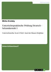 Unterrichtspraktische Prüfung Deutsch - Sekundarstufe I: Unterrichtsreihe: Scott O'Dell - Insel der blauen Delphine