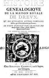 Histoire généalogique de la maison de Dreux de Bar le Duc, de Luxembourg et de Limbourg, Du Plessis de Richelieu, de Broyes et de Chasteauvillain