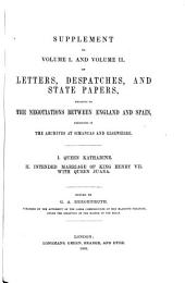 Calendar of Letters, Despatches, and State Papers, Relating to the Negotiations Between England and Spain, Preserved in the Archives at Simancas and Elsewhere: Edited by G. A. Bergenroth. Supplement to Volume I. and II. of letters, despatches and state papers, relating to the negotiations between England and Spain ...