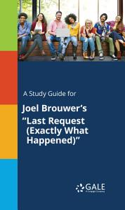 A Study Guide for Joel Brouwer s  Last Request  Exactly What Happened   PDF