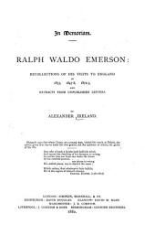 In Memoriam. Ralph Waldo Emerson: Recollections of His Visits to England in 1833, 1847-8, 1872-3, and Extracts from Unpublished Letters