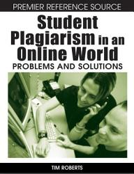 Student Plagiarism In An Online World Problems And Solutions Book PDF