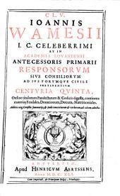 C. L. V. Joannis Wamessi ... Responsorum sive consiliorum ad jus, forumque civile pertinentium, ...
