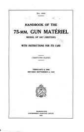 Handbook of the 75-mm. Gun Matériel, Model of 1917 (British) with Instructions for Its Care: (Thirty-two Plates) February 9, 1918. Rev. September 6, 1918