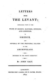 Letters from the Levant;: Containing Views of the State of Society, Manners, Opinions, and Commerce, in Greece, and Several of the Principal Islands of the Archipelago. ...